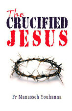 The Crucified Jesus by Fr Manasseh Youhanna (Paperback, 2012)