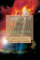 Aliens and the Antichrist : Unveiling the End Times Deception, Paperback by M...