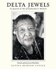 Delta Jewels: In Search of My Grandmother's Wisdom, Steele, Alysia Burton