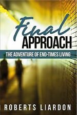 Final Approach : The Adventure of End-Times Living by Roberts Liardon (2014,...