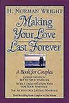 Making Your Love Last Forever by H. Norman Wright (2004, Hardcover)
