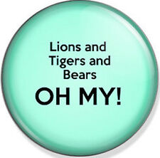 Lions and Tigers and Bears OH MY!. 25mm Pin Button Badge. Wizard of OZ Classic
