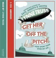 Get Her Off the Pitch!: How Sport Took Over My Life, Truss, Lynne CD-Audio Book