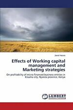 Effects of Working capital management and Marketing strategies.by Jared New.#*=