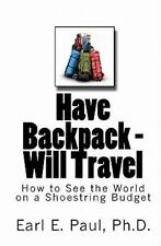 Have Backpack Will Travel: How to See the World on a Shoestring Budget