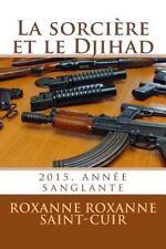 La Sorcière et le Djihad by Roxanne Roxanne Saint-Cuir (2016, Paperback)