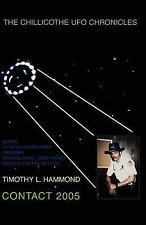 The Chillicothe Ufo Chronicles Contact 2005 by Timothy L. Hammond (2005,...