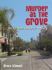 Murder at the Grove : An Adriana Hofstetter Mystery by Bruce Kimmel (2008,...