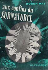 AUX CONFINS DU SURNATUREL / Roger MAY / La Palatine