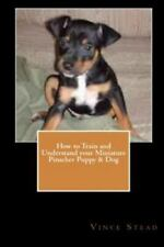 How to Train and Understand Your Miniature Pinscher Puppy & Dog (Paperback or So