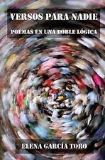 Versos para Nadie : Poemas en una Doble Logica by Elena Garcia Toro (2017,...