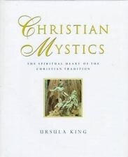 Christian Mystics : The Spiritual Heart of the Christian Tradition by Ursula Kin