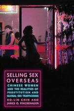 Selling Sex Overseas: Chinese Women And The Realities Of Prostitution And Glo...