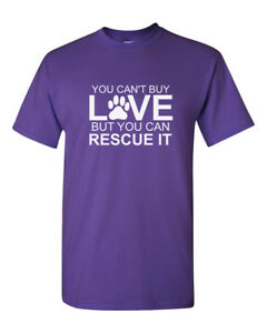 You Can't Buy Love But You Can Rescue It Funny Tee Pet Lovers Shirt Gift Rescuer