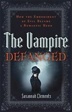 Vampire Defanged, The: How the Embodiment of Evil Became a Romantic-ExLibrary