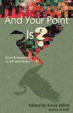 And Your Point Is? : Scorn and Meaning in Jeff Lint's Fiction (2006, Paperback)