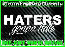 Haters Gonna Hate Vinyl Decal Sticker Country Diesel Turbo Boost Truck Car Mud