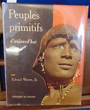 weyer Peuples primitifs d'aujourd'hui...