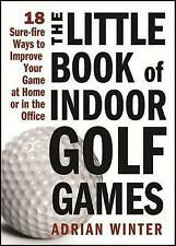 """""""AS NEW"""" The Little Book of Indoor Golf Games: 18 Ways to Improve Your Game at H"""