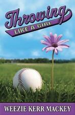 Throwing Like a Girl by Weezie Kerr Mackey (2007, Hardcover)