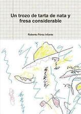 Un Trozo de Tarta de Nata y Fresa Considerable by Roberto Perez Infante...