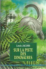 PALEONTOLOGIE / SUR LA PISTE DES DINOSAURES - PREHISTOIRE - LOUIS JACOBS  EPUISE
