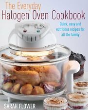 The Everyday Halogen Oven Cookbook: Quick, Easy And Nutritious Recipes For All,