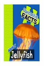 Fantastic Facts: Fantastic Facts about Jellyfish : Illustrated Fun Learning...