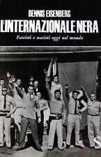 DENNIS EISENBERG L'INTERNAZIONALE NERA. FASCISTI E NAZISTI OGGI MONDO SUGAR 1964