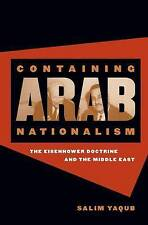 Containing Arab Nationalism: The Eisenhower Doctrine and the Middle East (The N