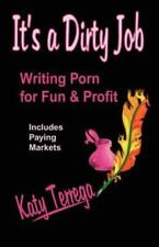 It's a Dirty Job...: Writing Porn for Fun and Profit! (Paperback or Softback)