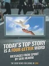 Today's Top Story Is a Four-Letter Word: Messages From Spirit: The Good News For