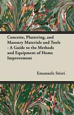Concrete, Plastering, and Masonry Materials and Tools - A Guide to the Methods a