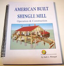American Built Shingle Mill Operation & Construction for the Modeler