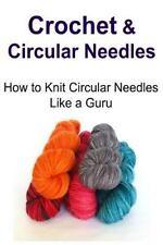 Crochet and Circular Needles: How to Knit Circular Needles Like a Guru :...