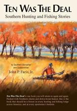 Ten Was the Deal : Southern Hunting and Fishing Stories by Jr. Faris (2013,...