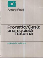 PROGETTO GESU': UNA SOCIETA' FRATERNA  PAOLI ARTURO CITTADELLA EDITRICE 1985