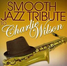 Smooth Jazz Tribute To Charlie Wilson - Charlie Tribute Wilson (2012, CD NEUF)