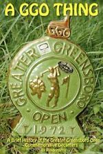 A GGO Thing : A Brief History of the Greater Greensboro Open Commemorative...
