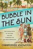 Bubble in the Sun : The Florida Boom of the 1920s and How It Brought on the G...