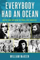 Everybody Had an Ocean : Music and Mayhem in 1960s Los Angeles, Hardcover by ...