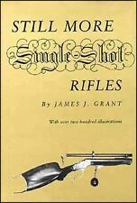 Still More Single Shot Rifles by James J. Grant