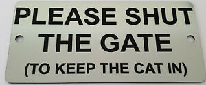 Please Shut The Gate To Keep The Cat in Sign Plaque Close Kitten 15cm x 7cm
