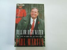 Hell Or High Water My LIfe In And Out Of Politics by Paul Martin SIGNED FIRST ED