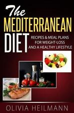 Mediterranean Diet : Recipes and Meal Plans for Weight-Loss and a Healthy Lif...