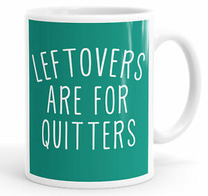 Leftovers Are For Quitters Funny Coffee Mug Tea Cup