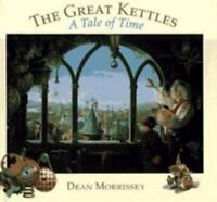 The Great Kettles: A Tale of Time by Morrissey, Dean