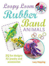 NEW Loopy Loom Rubber Band Animals: 25 fun designs for jewelry and accessories