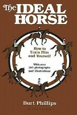 The Ideal Horse : How to Train Him and Yourself by Burt Phillips (2001,...