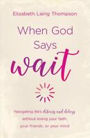 When God Says Wait : Navigating life's Detours and Delays without losing your...